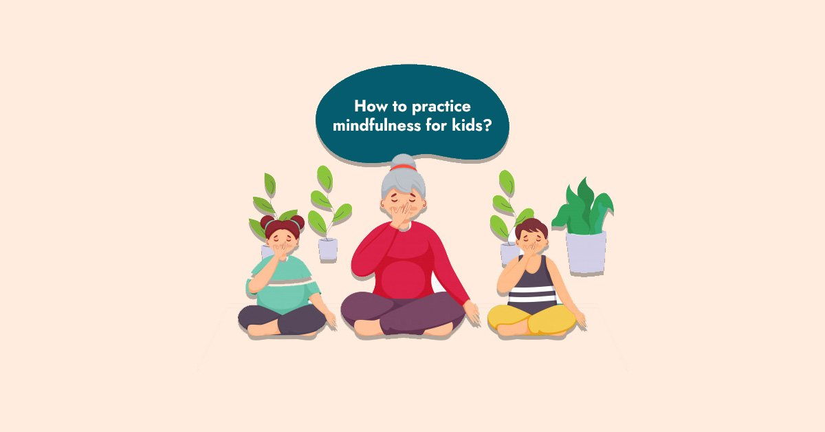 How to practice mindfulness for kids?